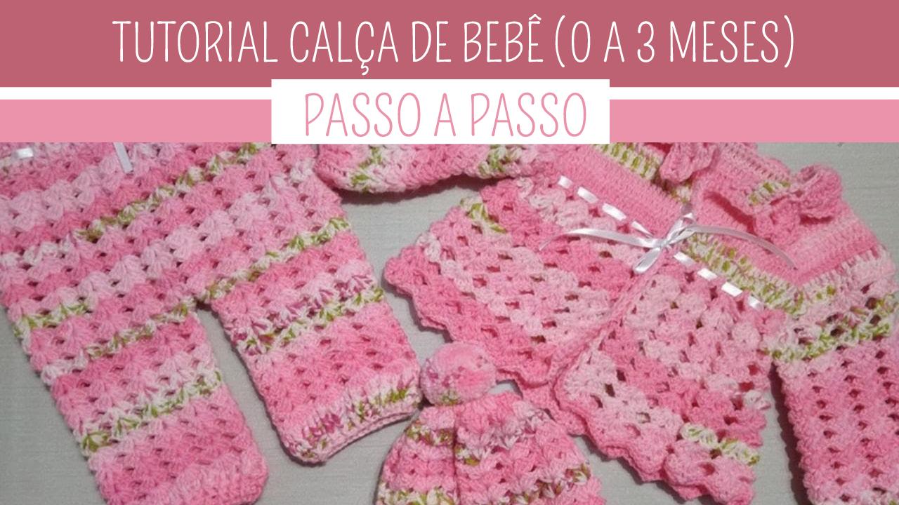 Como fazer Calça em Crochê para Bebê 0 a 3 meses